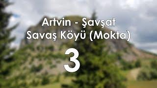 Artvin, Şavşat, Savaş Köyü (Mokta) Gezimiz.