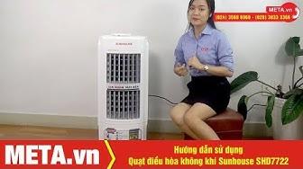 Cách sử dụng Quạt điều hòa không khí Sunhouse SHD7722 an toàn, tiết kiệm điện