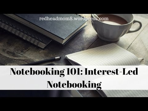 Notebooking 101: Homeschooling with Interest-Led Notebooking