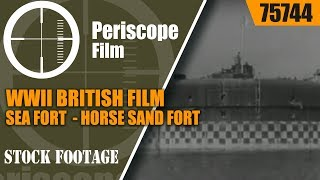 WWII BRITISH FILM SEA FORT    HORSE SAND FORT    75744