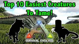 TOP 10 EASIEST CREATURES TO TAME IN ARK SURVIVAL EVOLVED!