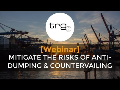 Mitigate the Risks of Anti-Dumping and Countervailing [Full Webinar]