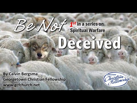 DO NOT BE DECEIVED (Part 1 of 5) - By: Calvin Bergsma, Pastor ...