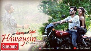 Hawayein full song - arijit singh (jab harry met sejal) cover version by dhruvesh patel