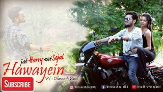 Gambar cover Hawayein full song - Arijit Singh (Jab Harry Met Sejal) cover version by Dhruvesh patel