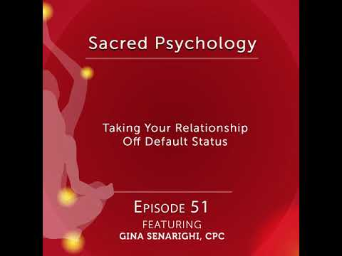 Episode 51: Taking Your Relationship Off Default Status with Gina Senarighi, CPC