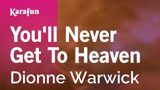 You'll Never Get To Heaven - Dionne Warwick | Karaoke Version | KaraFun