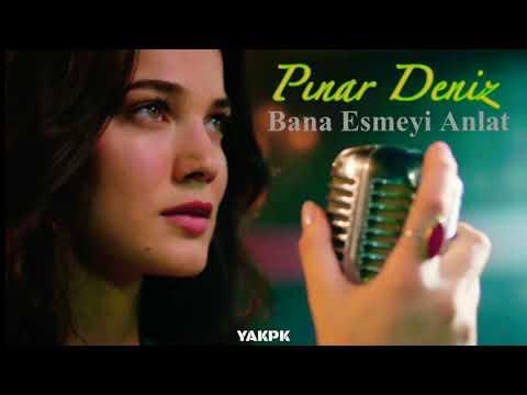 Pınar Deniz - Bana Esmeyi Anlat (Bir Deli Rüzgar)