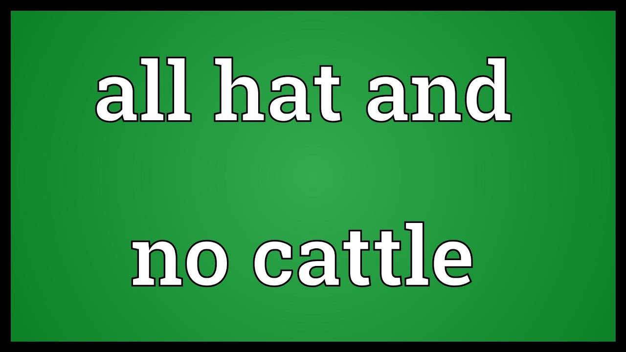 722fc9bcb3c All hat and no cattle Meaning - YouTube