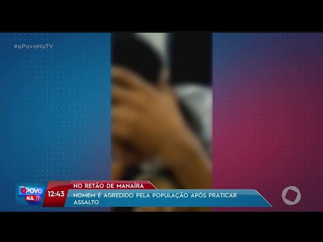 O Povo na TV - Homem é agredido após assaltar mulher em manaíra