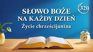 """Słowo Boże na każdy dzień   """"Jak poznać Boga na ziemi""""   Fragment 320"""