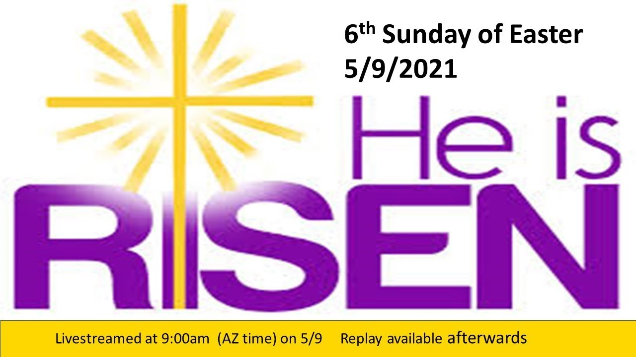6th Sunday of Easter -  9:00am 5/9 - Live Streamed Service