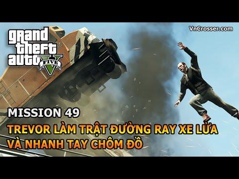 Khám phá nhiệm vụ GTA 5 : #49 Trevor làm trật đường ray xe lửa và nhanh tay chôm đồ