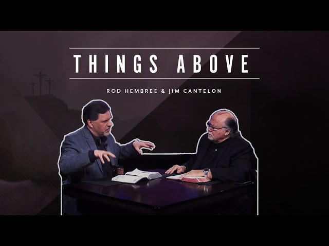 Pastor Jim Cantelon - Episode 4 Things Above