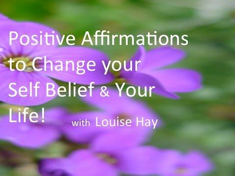 Louise Hay - Positive Affirmations to change your Self Belief & Your Life!