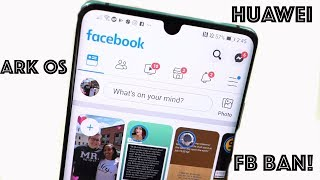 Huawei Banned by Facebook, Ark OS Screenshots Arrive! thumbnail