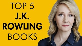 Top 5 J.K. Rowling Books (aka Robert Galbraith)