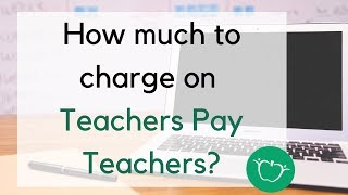How to Price Your Products on Teachers Pay Teachers?
