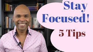 5 Crucial Tips To Stay Focused -  Easy Ways To Increase Your Concentration