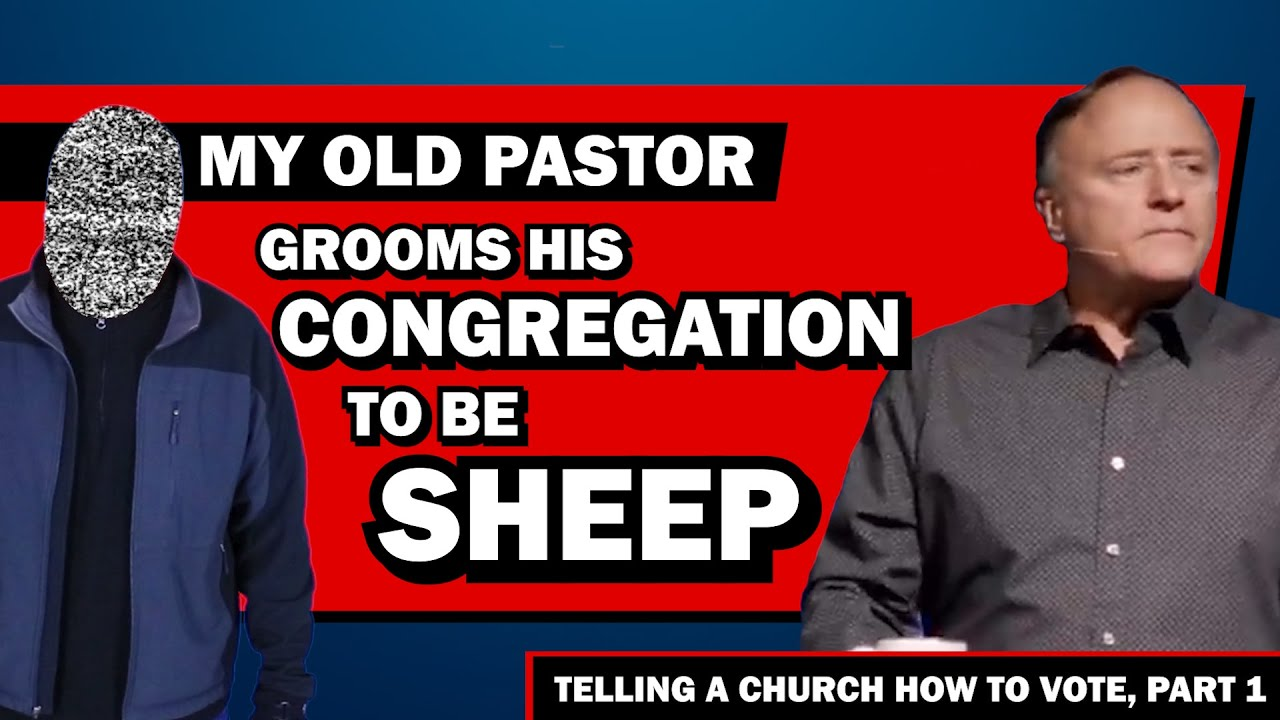 My Old Pastor Grooms his Congregation to be Sheep | Telling a Church how to Vote, Part 1