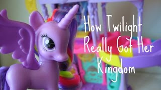 MLP- How Twilight REALLY Got Her Kingdom