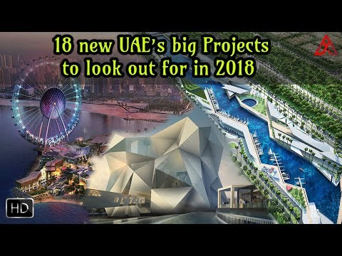 Here is the 18 new Big Projects's of UAE in 2018 | Gulf Media