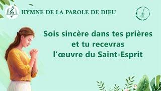 Musique chrétienne « Sois sincère dans tes prières et tu recevras l'œuvre du Saint-Esprit »