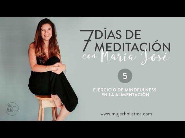 María José Día 5: Ejercicio de Mindfulness en la alimentación