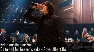 Bring me the Horizon - Go to hell for heaven's sake - Live at Royal Albert Hall (Legend ...