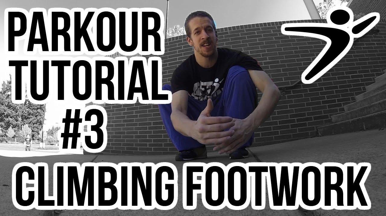 Brandon's Parkour Basics: Lesson 3 - Climbing Footwork - YouTube