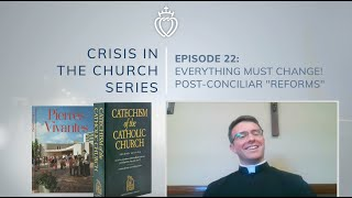 "Crisis Series #22 w/ Fr. McFarland: Everything Must Change! Post-Conciliar ""Reforms"""
