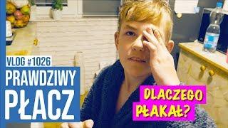 PRAWDZIWY PŁACZ - Dlaczego płakał? / VLOG #1026