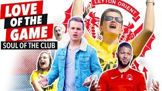 Love Of The Game: Leyton Orient (Episode 2 - Soul Of The Club)
