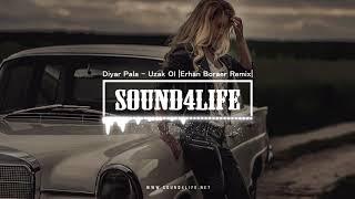 Diyar Pala - Uzak Ol (Erhan Boraer Remix)