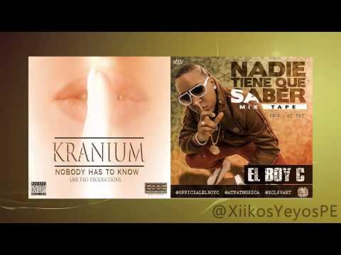 Kranium ft El Boy C - Nobody Has To Know vs Nadie Tiene Que Saber