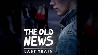 The Old News - Last Train