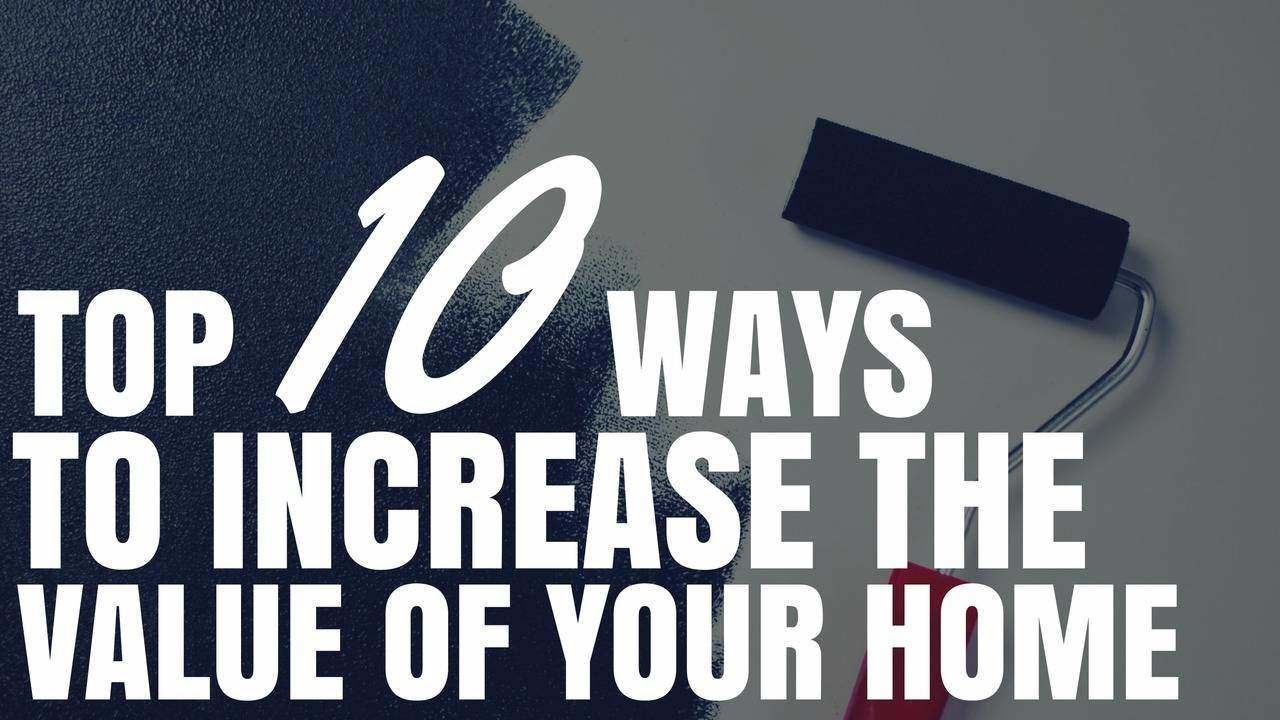 Top 10 Ways To Increase The Value Of Your Home - YouTube