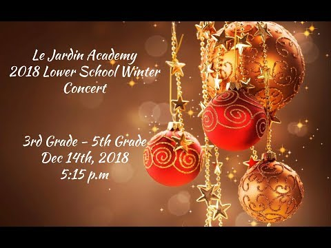 Le Jardin Academy 3rd-5th Grade Winter Concert 2018