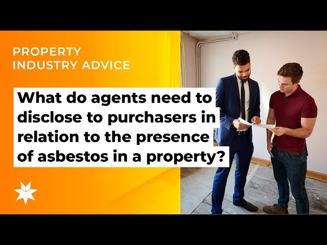 What do agents need to disclose to purchasers in relation to the presence of asbestos in a property?