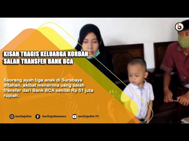 SURABAYA - KISAH TRAGIS KELUARGA KORBAN SALAH TRANSFER BANK BCA