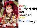 Why Kumari didnot Married. A sad Story.