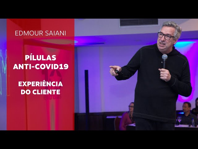 Pílulas Anti-Covid19 - Experiência do Cliente   Edmour Saiani