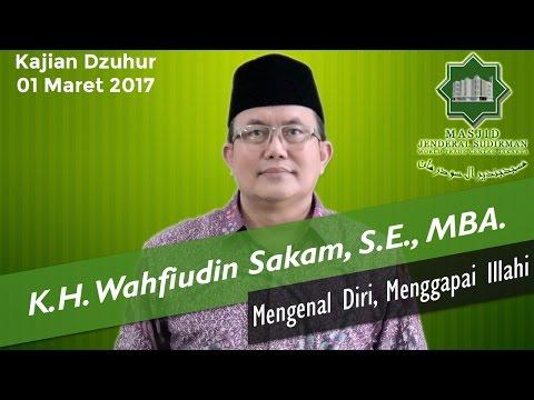 Mengenal Diri, Menggapai Illahi oleh K.H. Wahfiudin Sakam, S.E., MBA.