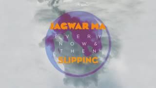 Jagwar Ma // Slipping [Official Audio]