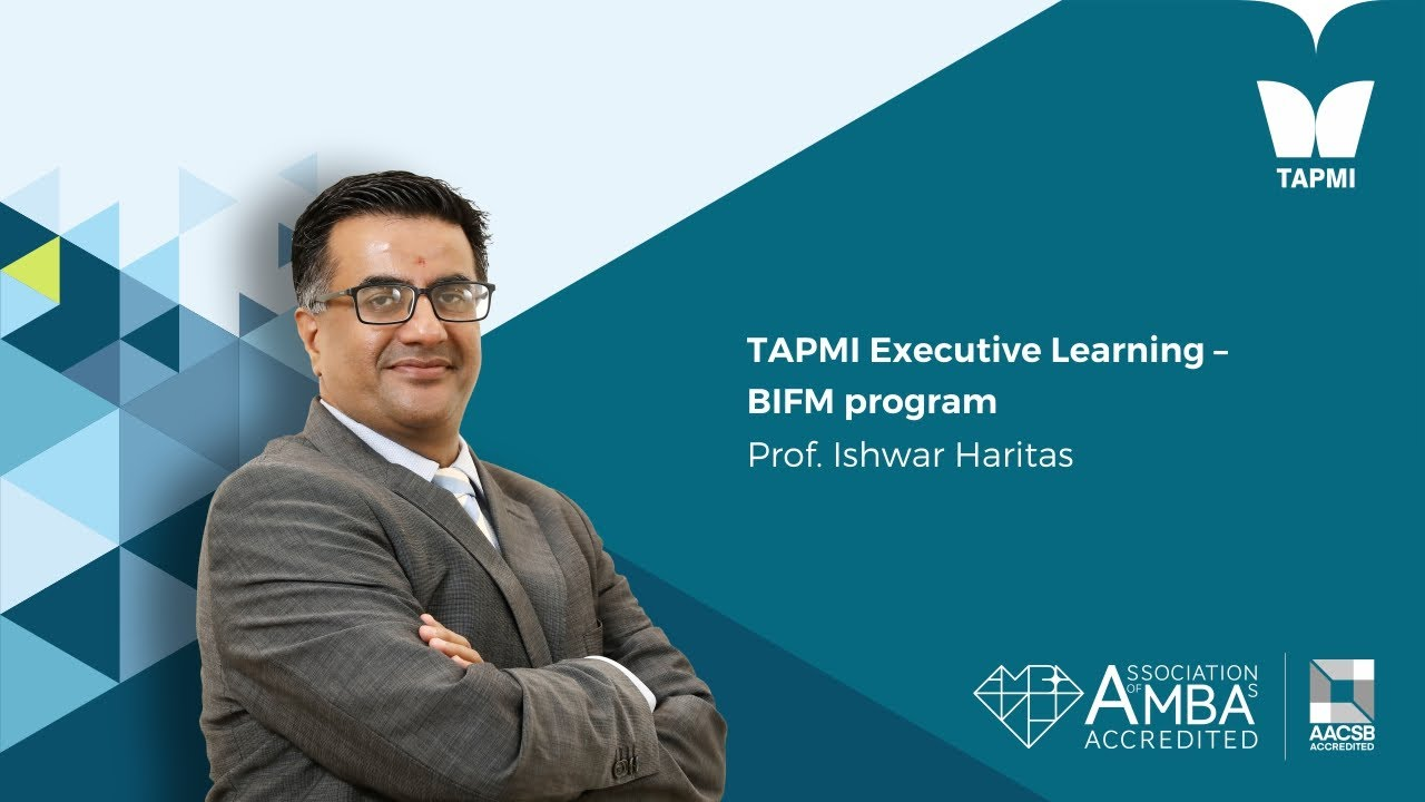 TAPMI Executive Learning – BIFM program - Prof.  Ishwar Haritas