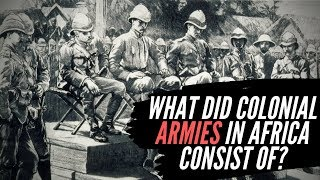 A History Of Colonialism: Did Colonial Armies Have African Soldiers?