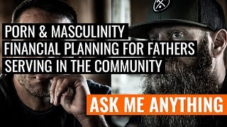 Porn and Masculinity, Financial Planning for New Fathers,  and Serving in the Community