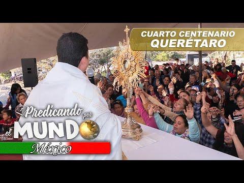 CLAUSURA EN EL CUARTO CENTENARIO, QUERÉTARO (Predicando por el mundo) - Padre Bernardo Moncada