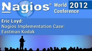 Eric Loyd: Nagios Implementation Case: Eastman Kodak