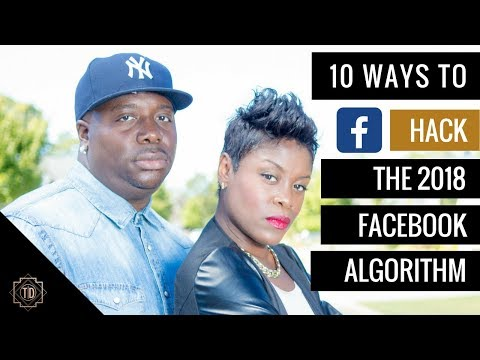Top 10 Hacks to Beat The Facebook Algorithm Changes (2018)